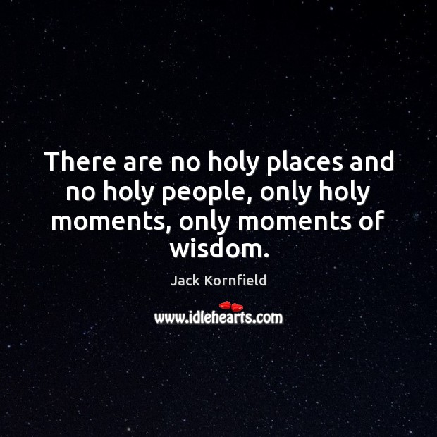 Image, There are no holy places and no holy people, only holy moments, only moments of wisdom.
