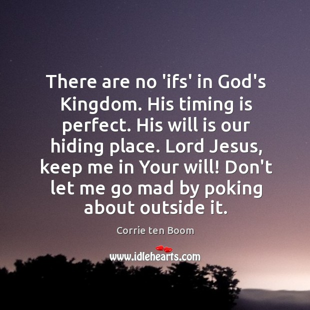 Image, There are no 'ifs' in God's Kingdom. His timing is perfect. His