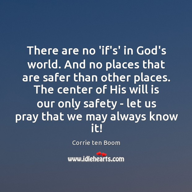 There are no 'if's' in God's world. And no places that are Image