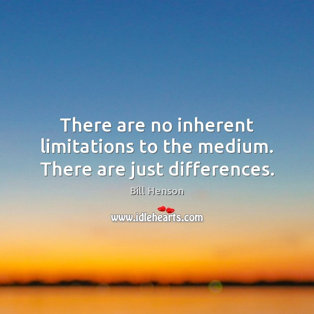 There are no inherent limitations to the medium. There are just differences. Image
