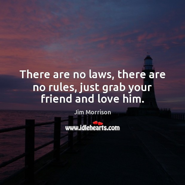 There are no laws, there are no rules, just grab your friend and love him. Image