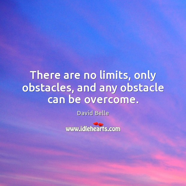 There are no limits, only obstacles, and any obstacle can be overcome. Image