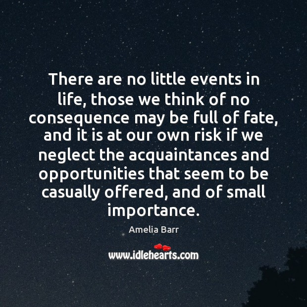 There are no little events in life, those we think of no Image