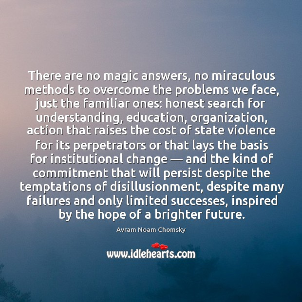 There are no magic answers, no miraculous methods to overcome the problems we face Image
