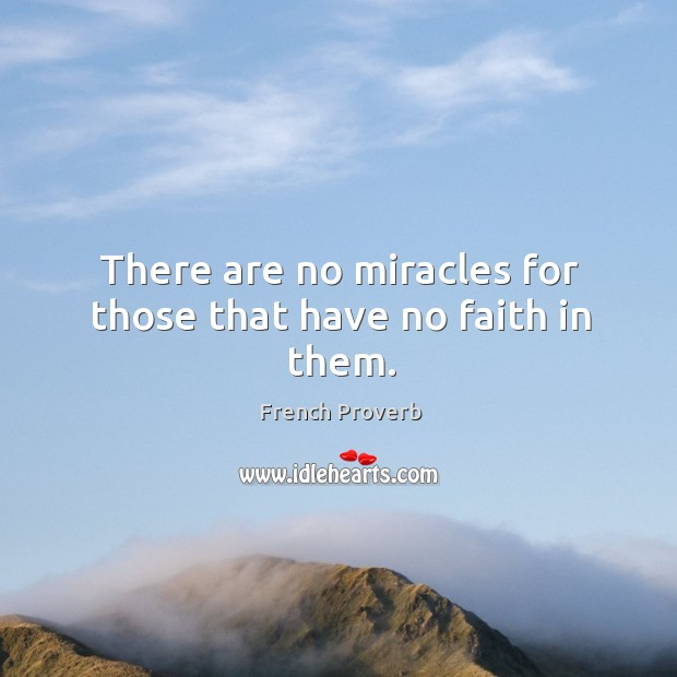 Image, There are no miracles for those that have no faith in them.