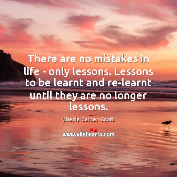 Image, There are no mistakes in life – only lessons. Lessons to be