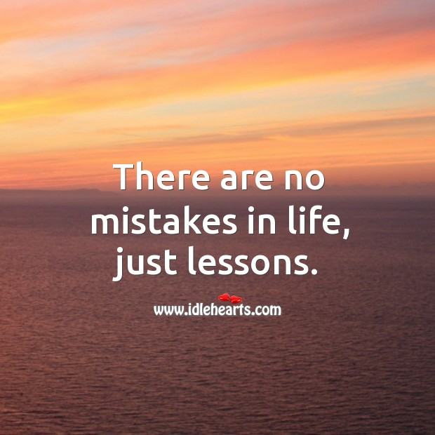 There are no mistakes in life, just lessons. Mistake Quotes Image