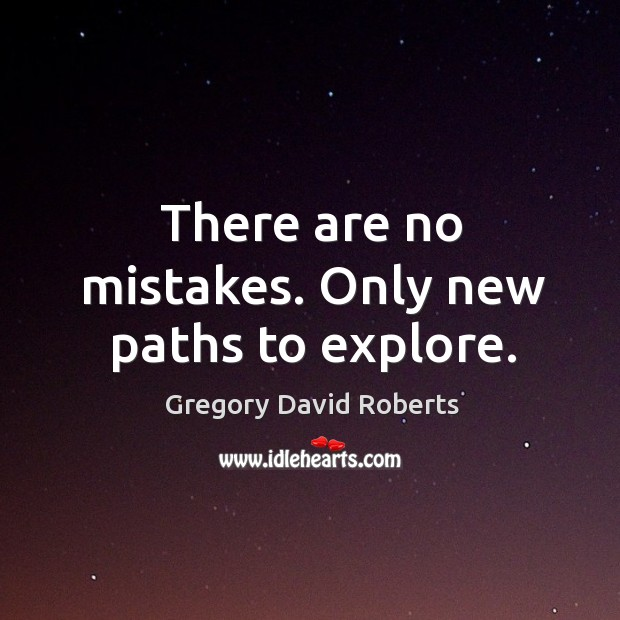 Image, There are no mistakes. Only new paths to explore.