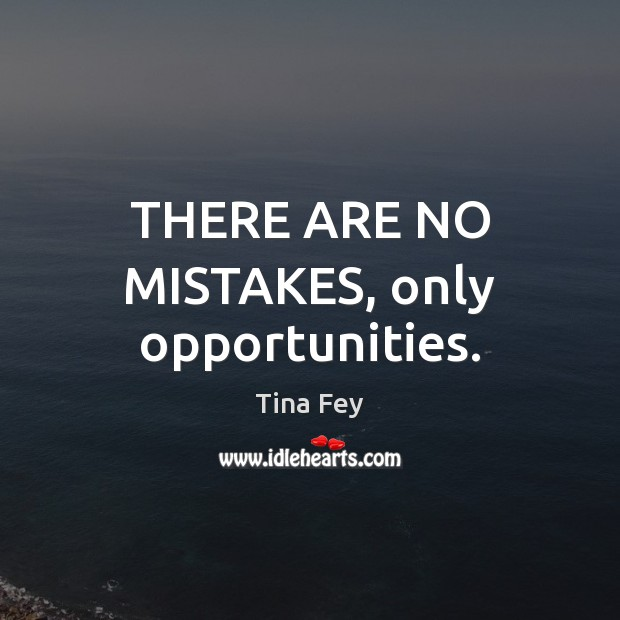 THERE ARE NO MISTAKES, only opportunities. Tina Fey Picture Quote