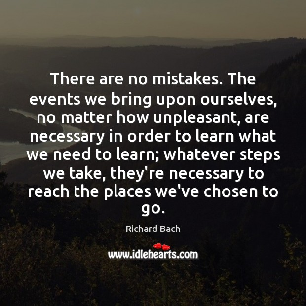 Image, There are no mistakes. The events we bring upon ourselves, no matter