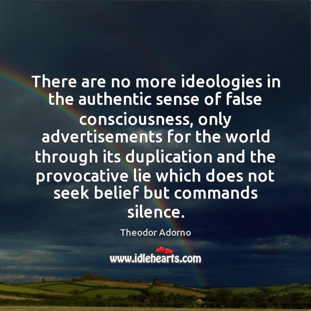 There are no more ideologies in the authentic sense of false consciousness, Image