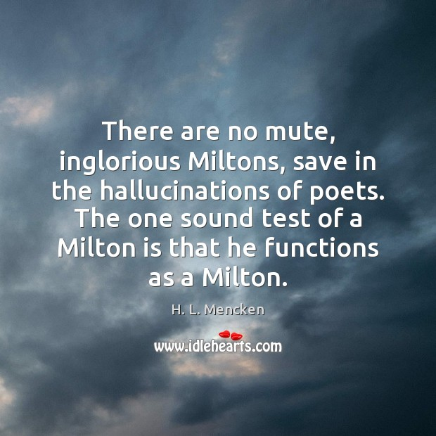 There are no mute, inglorious Miltons, save in the hallucinations of poets. Image