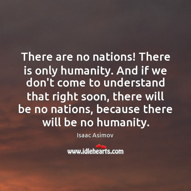 There are no nations! There is only humanity. And if we don't Image