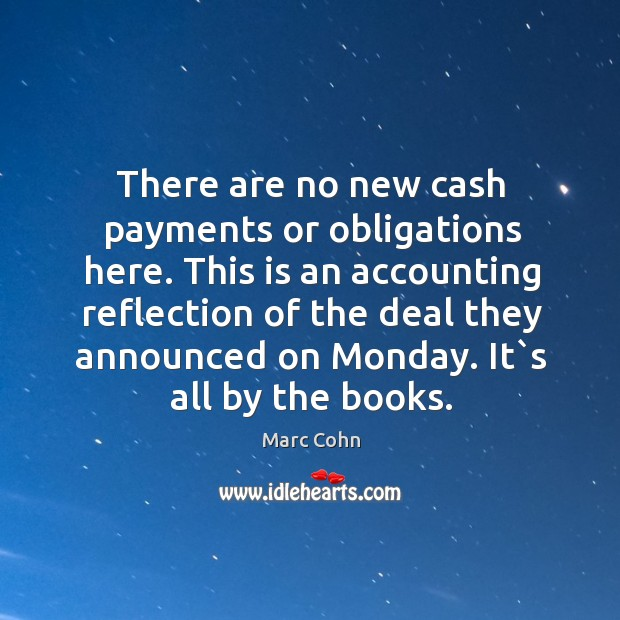 There are no new cash payments or obligations here. This is an Marc Cohn Picture Quote
