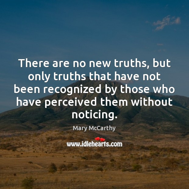 There are no new truths, but only truths that have not been Mary McCarthy Picture Quote