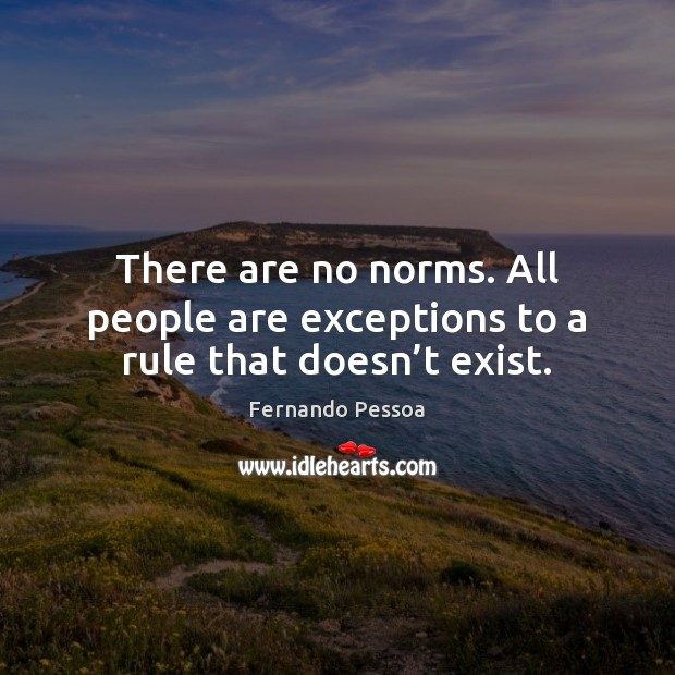 There are no norms. All people are exceptions to a rule that doesn't exist. Image