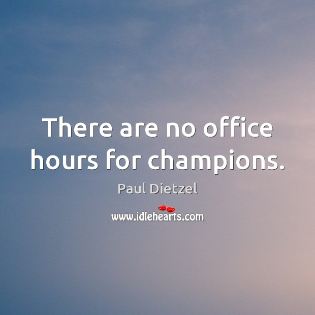Image, There are no office hours for champions.