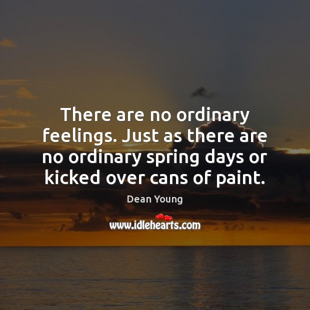 There are no ordinary feelings. Just as there are no ordinary spring Image
