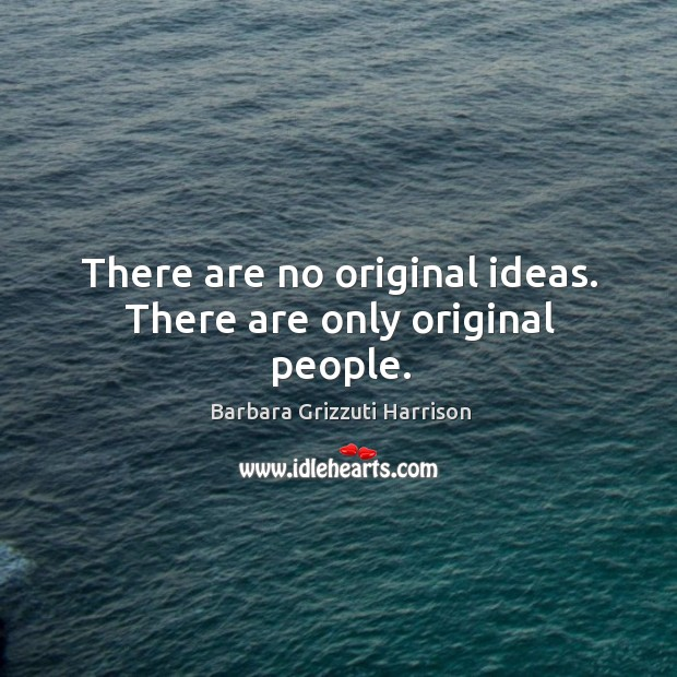 Image, There are no original ideas. There are only original people.