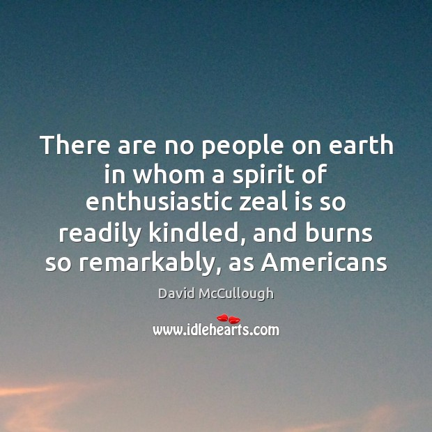 Image, There are no people on earth in whom a spirit of enthusiastic
