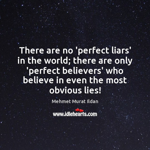 There are no 'perfect liars' in the world; there are only 'perfect Image