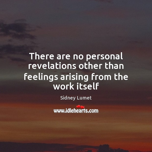 There are no personal revelations other than feelings arising from the work itself Image