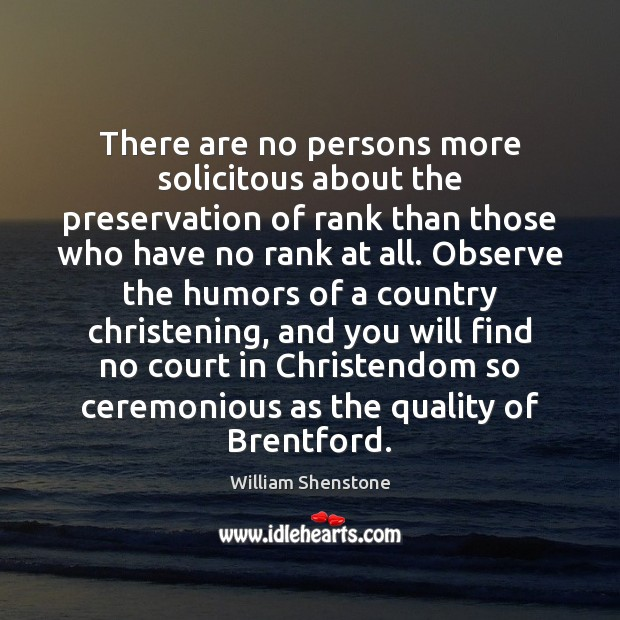 There are no persons more solicitous about the preservation of rank than William Shenstone Picture Quote