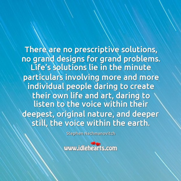 There are no prescriptive solutions, no grand designs for grand problems. Image