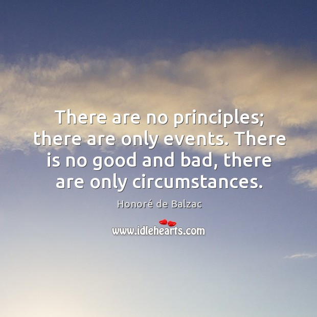 Image, There are no principles; there are only events. There is no good
