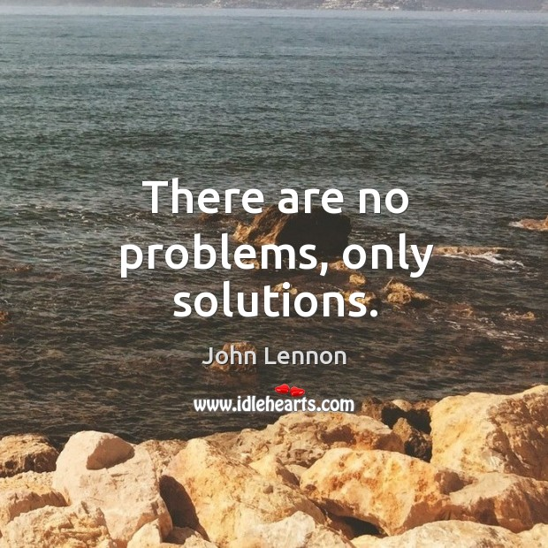 Image, There are no problems, only solutions.