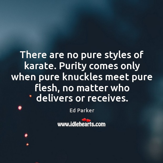There are no pure styles of karate. Purity comes only when pure Image