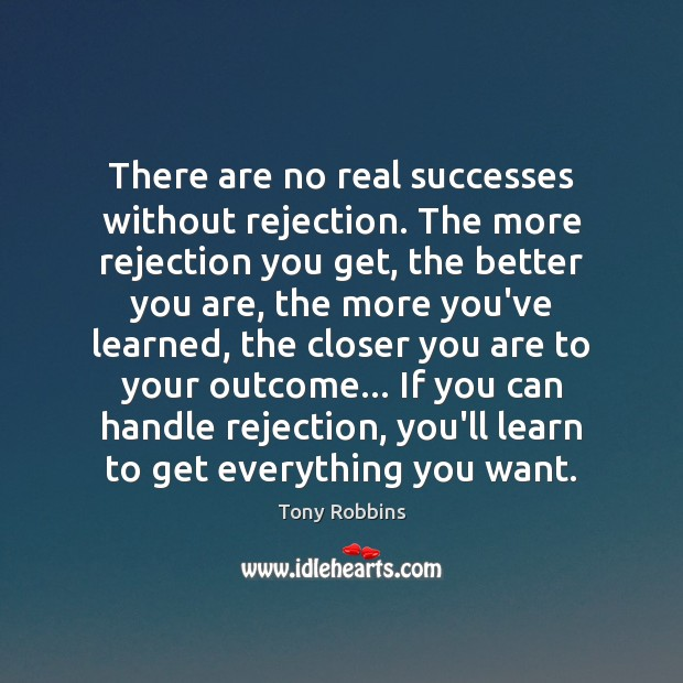 There are no real successes without rejection. The more rejection you get, Image