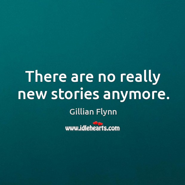 There are no really new stories anymore. Image
