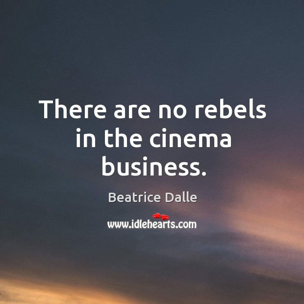 Image, There are no rebels in the cinema business.