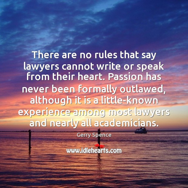 There are no rules that say lawyers cannot write or speak from Gerry Spence Picture Quote