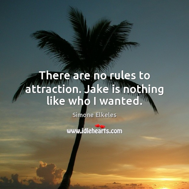 There are no rules to attraction. Jake is nothing like who I wanted. Image