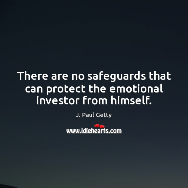 There are no safeguards that can protect the emotional investor from himself. Image