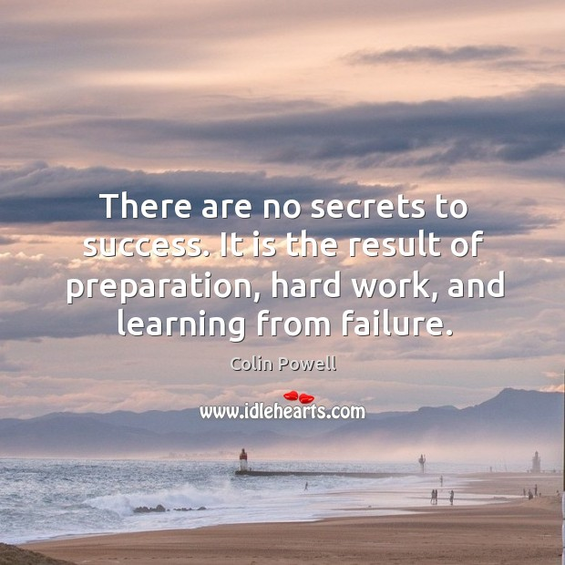 Image, There are no secrets to success. It is the result of preparation, hard work, and learning from failure.