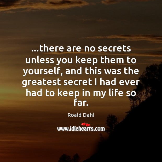 …there are no secrets unless you keep them to yourself, and this Roald Dahl Picture Quote