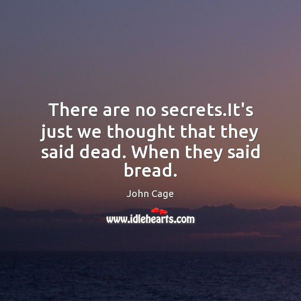 Image, There are no secrets.It's just we thought that they said dead. When they said bread.