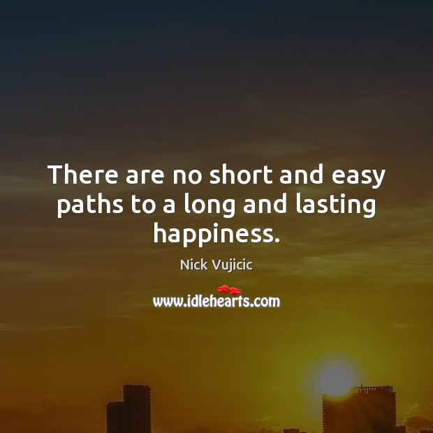 Image, There are no short and easy paths to a long and lasting happiness.