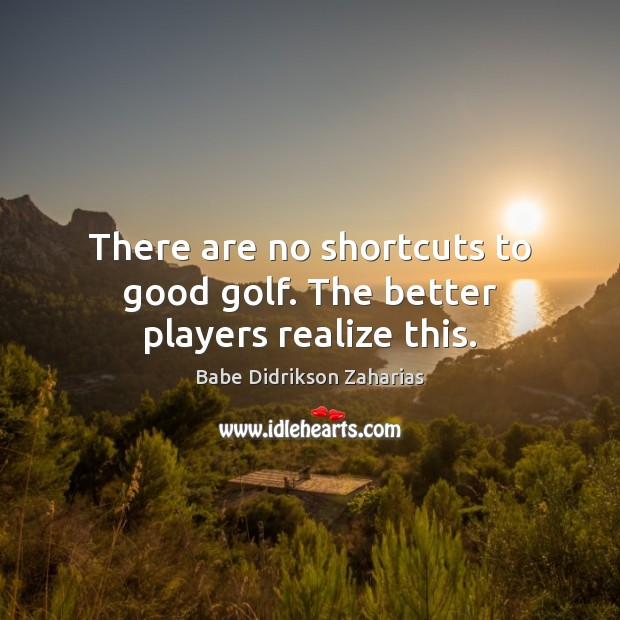 Image, There are no shortcuts to good golf. The better players realize this.