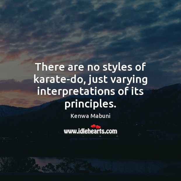 There are no styles of karate-do, just varying interpretations of its principles. Image