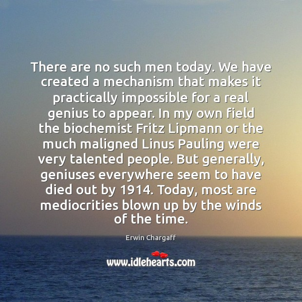 There are no such men today. We have created a mechanism that Image