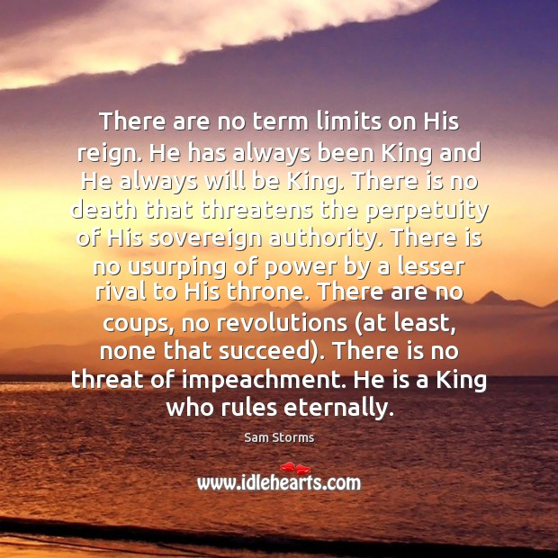 There are no term limits on His reign. He has always been Image