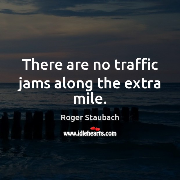 There are no traffic jams along the extra mile. Image