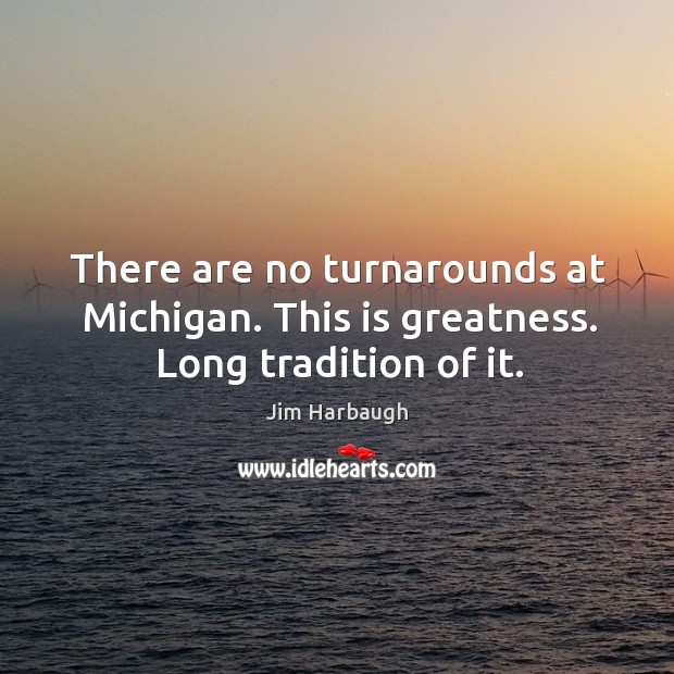 There are no turnarounds at Michigan. This is greatness. Long tradition of it. Image