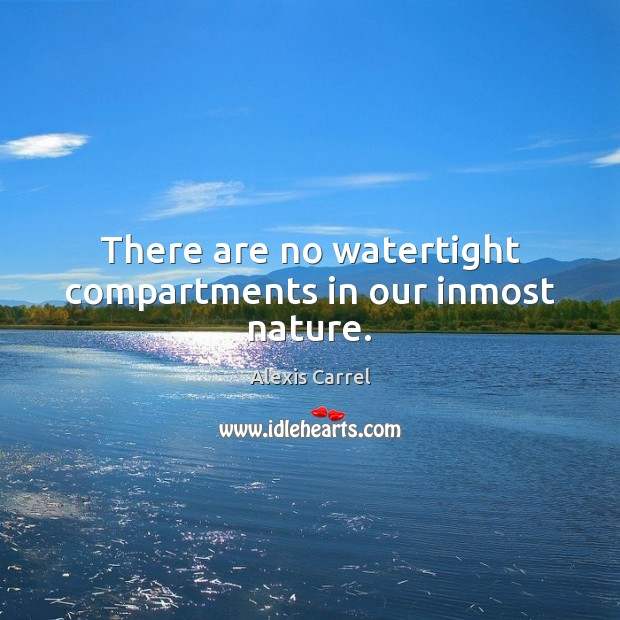 There are no watertight compartments in our inmost nature. Image