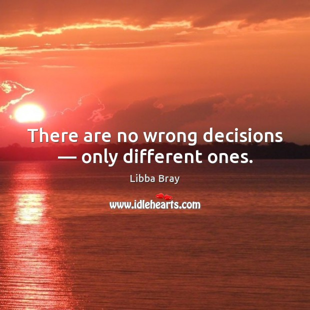 Image, There are no wrong decisions ― only different ones.