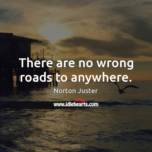 Image, There are no wrong roads to anywhere.